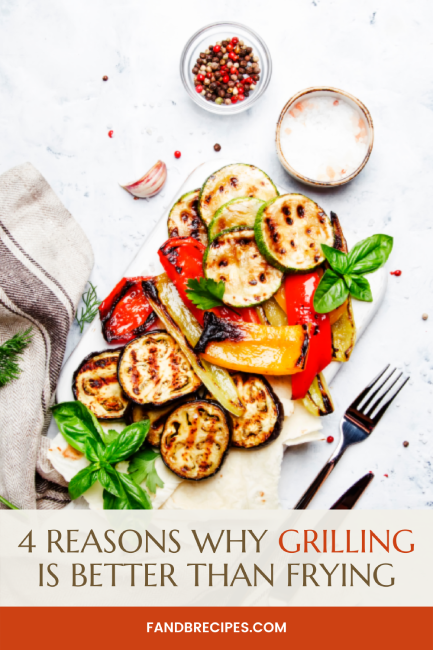 Reasons Why Grilling is Better than Frying
